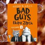 Bad Guys. Ekipa Złych. Odcinek 1 – Aaron Blabey