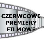 CZERWCOWE PREMIERY FILMOWE