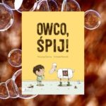 """""""Owco, śpij!"""" Kerry Lyn Sparrow i Guillaume Perreault"""