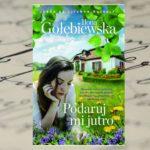 """""""Podaruj mi jutro"""" Ilona Gołębiewska"""