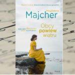 """""""Obcy powiew wiatru. Saga nadmorska"""" Magdalena Majcher"""
