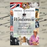 """""""Windsorowie – celebryci, nudziarze, skandaliści"""" Iwona Kienzler"""