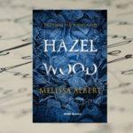 """Mroczne opowieści – """"Hazel Wood"""" Melissa Albert"""