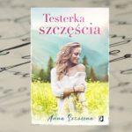 """Jaka jest recepta na szczęście? – """"Testerka szczęścia"""" Anna Szczęsna"""