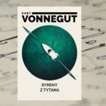 """""""Syreny z Tytana"""" – Kurt Vonnegut"""