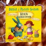 Dusia i Psienek-Świnek Dzień Niegrzeczniucha – Justyna Bednarek, Marta Kurczewska