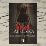 Nowa laleczka – Ker Dukey, K. Webster [patronat medialny]