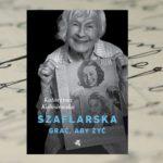 """""""Szaflarska. Grać, aby żyć"""" – Katarzyna Kubisiowska"""