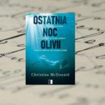 Ostatnia noc Olivii – Christina McDonald [patronat medialny]