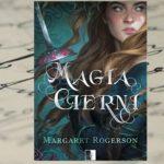 """Magia cierni"" Margaret Rogerson [patronat medialny]"