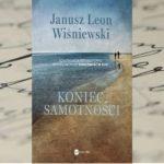 """""""Koniec samotności"""" Janusz Leon Wiśniewski"""