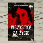 """""""Wszystko za życie. Niewiarygodna historia polskiej Żydówki, która przeżyła Zagładę"""" -Gerda Weissmann-Klein [patronat medialny]"""