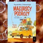 """""""Mazurscy w podróży. Bunia kontra fakir"""" Agnieszka Stelmaszyk"""