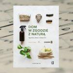 """""""Dom w zgodzie z naturą. Żyj prosto, zdrowo i ekologicznie"""" Christine Liu"""
