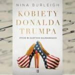 """""""Kobiety Donalda Trumpa. Życie w złotych kajdankach"""" Nina Burleigh"""