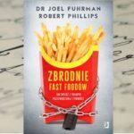 """""""Zbrodnie fast foodów"""" dr Joel Fuhrman, Robert B. Phillips"""