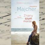 """Znany szum morza. Saga nadmorska"" Magdalena Majcher"
