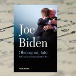 """""""Obiecaj mi, tato. Rok z życia wiceprezydenta USA"""" – Joe Biden"""