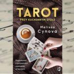 """Tarot przy kuchennym stole"" Melissa Cynova"