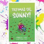 Trzymaj się, Sunny! – Jennifer L. Holm, Matthew Holm