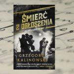 """""""ŚMIERĆ Z OGŁOSZENIA"""" - GRZEGORZ KALINOWSKI"""