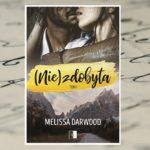 """[PREMIEROWO] """"(Nie)zdobyta"""" Melissa Darwood"""