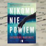 """""""Nikomu nie powiem"""" – Catherine Mckenzie [PATRONAT MEDIALNY]"""