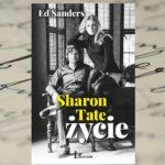 """Sharon Tate. Życie"" Ed Sanders – biografia"