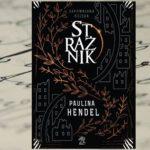 """""""Strażnik"""" – początek debiutanckiego cyklu Pauliny Hendel"""