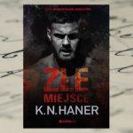 Złe miejsce – K.N. Haner [patronat medialny]