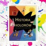 """""""Historia kolorów. Jak kolory kształtowały świat"""" – Clive Gifford"""