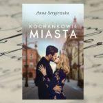 Kochankowie miasta – Anna Stryjewska