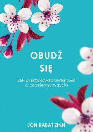 Obudź się Jak praktykować uważność w codziennym życiu okładka niebieskozielone tło i biało-czerwone kwiaty