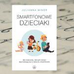 Smartfonowe dzieciaki – Juliana Miner [patronat medialny]