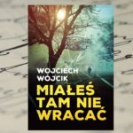 Miałeś tam nie wracać – Wojciech Wójcik