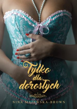Tylko dla dorosłych – Nina Majewska-Brown