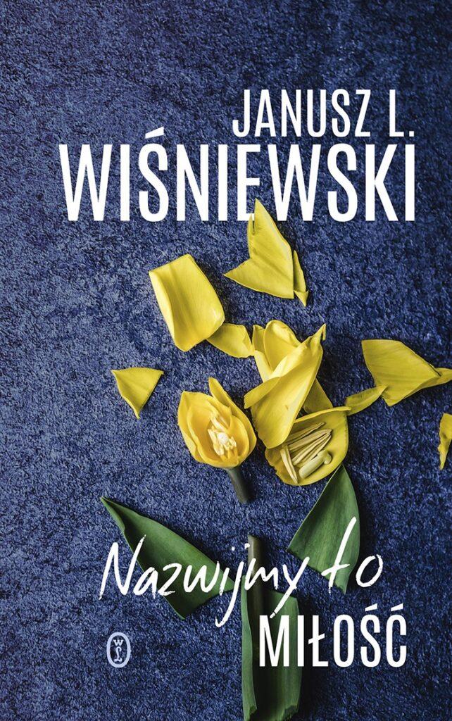 Nazwijmy to miłość – Janusz Leon Wiśniewski