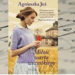 Miłość warta wszystkiego – Agnieszka Jeż