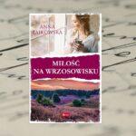 Miłość na wrzosowisku – Anna Łajkowska [patronat medialny]
