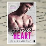 The Guarded Heart – Blair LeBlanc [patronat medialny]