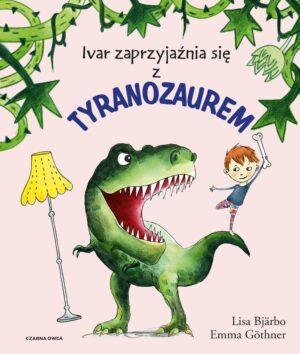 Ivar zaprzyjaźnia się z tyranozaurem - okładka, zielony tyranozaur trzyma żółtą lampę, a na jego ogonie siedzi mały chłopiec Ivar