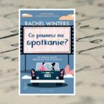 """""""Co powiesz na spotkanie?"""" - Rachel Winters"""