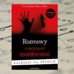 Rozmowy z seryjnymi mordercami – Christopher Berry-Dee